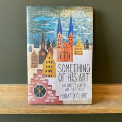 Something of his Art by Horatio Clare